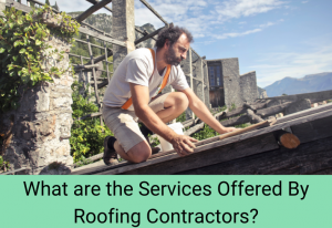 Services Offered by Roofing Contractors